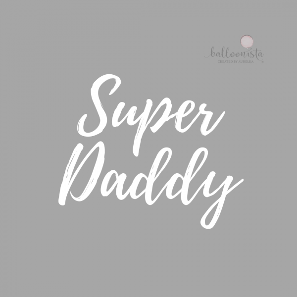 Balloonista Fathers Day Balloon Personalisation Super Daddy